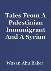 Tales From A Palestinian Immmigrant And A Syrian Refugee