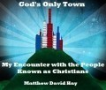 God's Only Town: My Encounter with the People Known as Christians