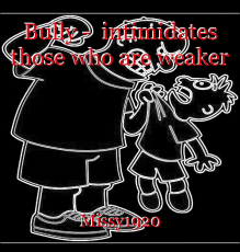 Bully - intimidates those who are weaker