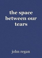 the space between our tears