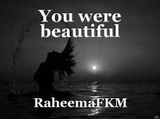 You were beautiful