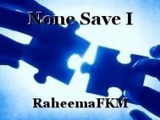 None Save I