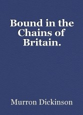 Bound in the Chains of Britain.
