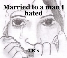 Married to a man I hated