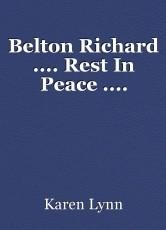 Belton Richard .... Rest In Peace ....