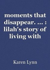 moments that disappear. ... : lilah's story of living with epilepsy. (part one)