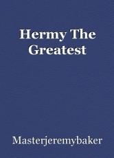 Hermy The Greatest