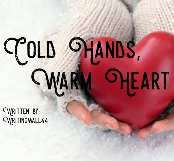 Cold Hands, Warm Heart, Poem By Writingwall44