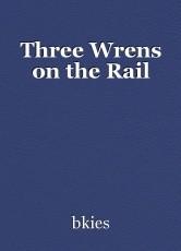 Three Wrens on the Rail