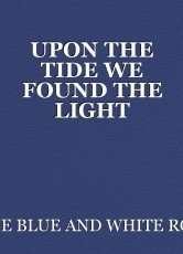 UPON THE TIDE WE FOUND THE LIGHT