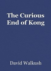 The Curious End of Kong