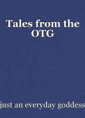 Tales from the OTG