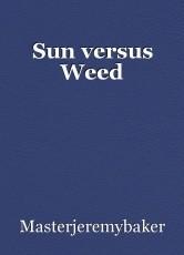 Sun versus Weed