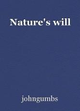 Nature's will