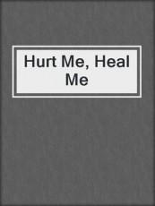 hurt me, heal me