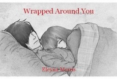 Wrapped Around You
