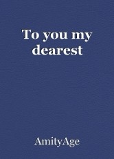 To you my dearest
