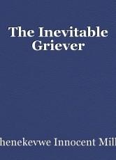 The Inevitable Griever