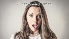 A Man Named Jordan