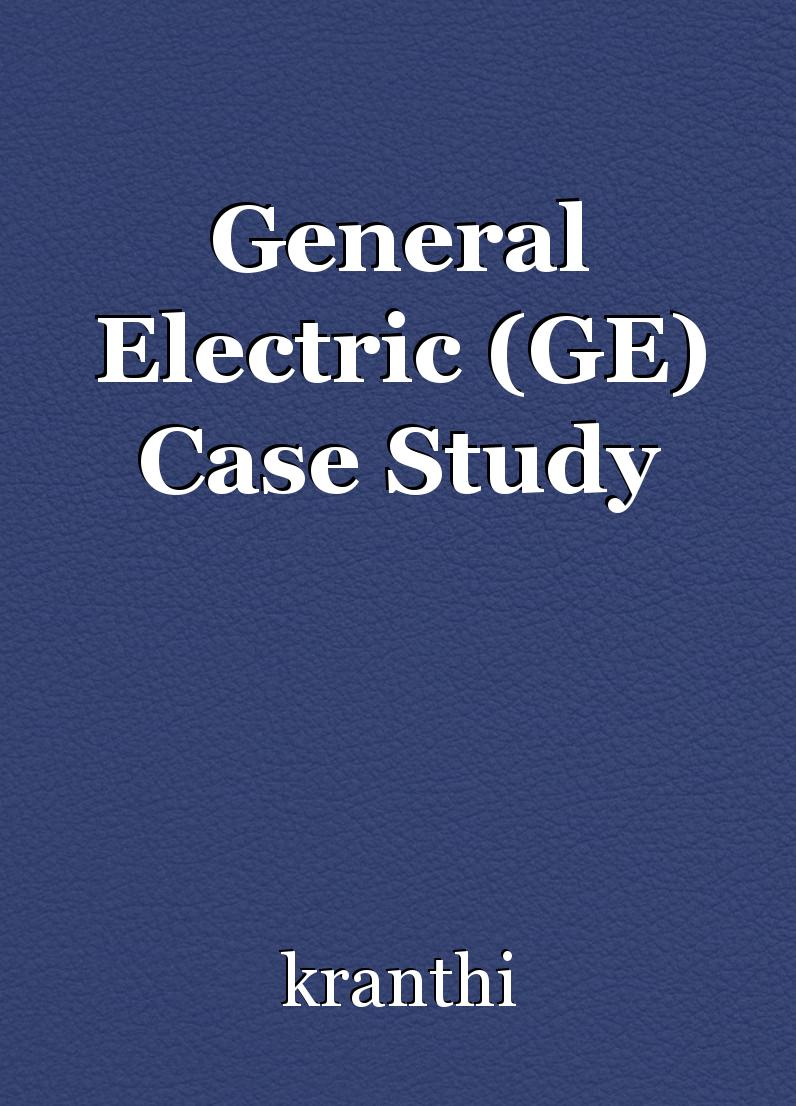 general electric case study Ge and jack welch leadership case study ge and jack welch leadership and jack welch was the the ceo from 1981 to september 2001 of general electric.