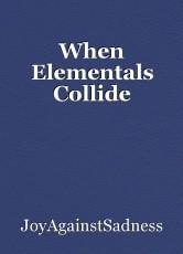 When Elementals Collide