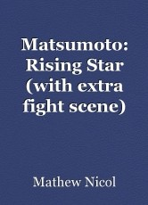 Matsumoto: Rising Star (with extra fight scene)