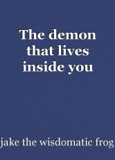 The demon that lives inside you