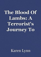The Blood Of Lambs: A Terrorist's Journey To Jesus Christ. (Part One)