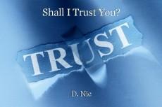 Shall I Trust You?