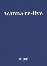 wanna re-live