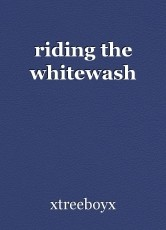 riding the whitewash