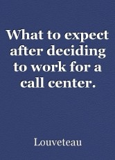 What to expect after deciding to work for a call center.