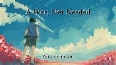 A War; Not Needed