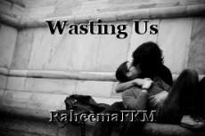 Wasting Us