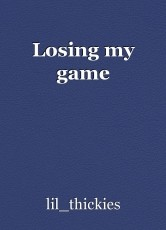 Losing my game