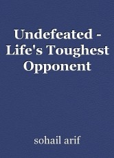 Undefeated - Life's Toughest Opponent