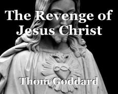 The Revenge of Jesus Christ