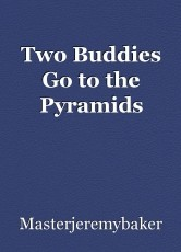 Two Buddies Go to the Pyramids