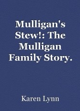 Mulligan's Stew!: The Mulligan Family Story. (Part One)