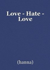 Love - Hate - Love