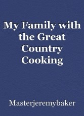 My Family with the Great Country Cooking