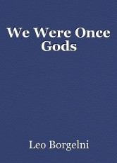 We Were Once Gods