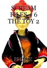 SCREAM FILES # 6 THE TOY 2