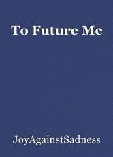 To Future Me
