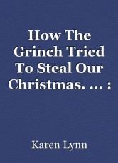 How The Grinch Tried To Steal Our Christmas. ... : Our Story, #1.