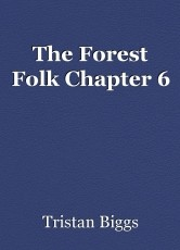 The Forest Folk Chapter 6