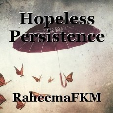 Hopeless Persistence