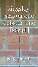 kingsley, season one episode one [script]
