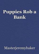 Puppies Rob a Bank