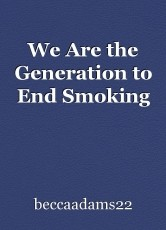 We Are the Generation to End Smoking